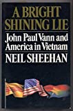 Image of A BRIGHT SHINING LIE John Paul Vann and America in Vietnam