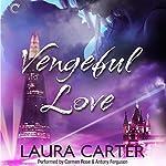Vengeful Love: Vengeful Love, #1 | Laura Carter