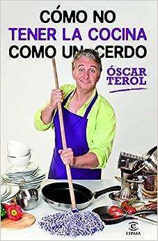 Como no tener la cocina como un cerdo: 9788467009019: Amazon.com