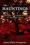 The Hauntings: Amazingly True Ghost Stories of a Haunted Family