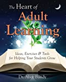 img - for The Heart of Adult Learning: Ideas, Exercises and Tools for Helping Your Students Grow book / textbook / text book