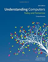 Understanding Computers: Today and Tomorrow, Comprehensive, 15th Edition Front Cover