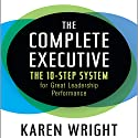 The Complete Executive: The 10-Step System for Great Leadership Performance (       UNABRIDGED) by Karen Wright Narrated by Karen Wright