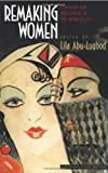 Remaking Women: Feminism and Modernity in the Middle East (Princeton Studies in Culture/Power/History)