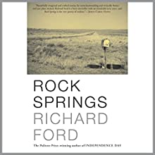 Rock Springs: Stories (       UNABRIDGED) by Richard Ford Narrated by Fleet Cooper