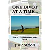 One Divot at a Time...: Diary of a Full-Fledged Golf Addict, Volume 1 ~ Jim Colton