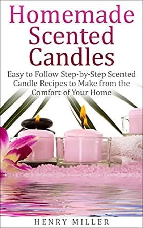 Homemade scented candles easy to follow step by step scented candle and diffuser recipes to - Homemade scent recipes ...