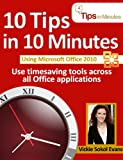 10 Tips in 10 Minutes using Microsoft Office 2010 (Tips in Minutes using Windows 7 & Office 2010)