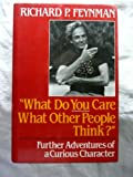 What Do You Care What Other People Think: Further Adventures of a Curious Character (0393026590) by Richard Phillips Feynman