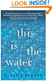 This Is the Water: A Novel (P.S.)