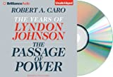 img - for Passage of Power: PASSAGE of POWER Audiobook:The Years of Lyndon Johnson:(The Years of Lyndon Johnson) [Audiobook, CD, Unabridged] by Robert A. Caro (The Passage of Power: The Years of Lyndon Johnson (Book 4)) book / textbook / text book