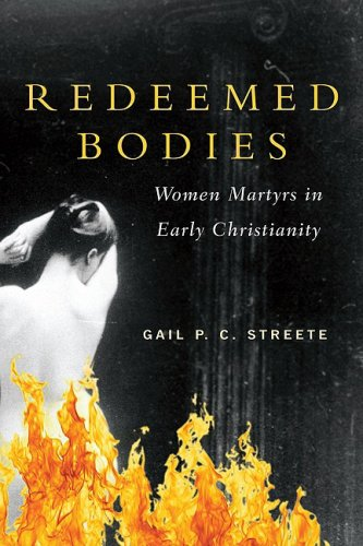 Redeemed Bodies: Women Martyrs in Early Christianity, GAIL STREETE