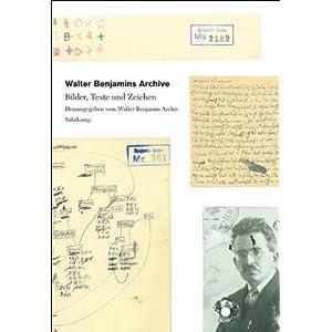 Walter Benjamins Archive: Bilder, Texte und Zeichen