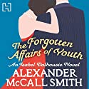 The Forgotten Affairs of Youth: An Isabel Dalhousie Novel Audiobook by Alexander McCall Smith Narrated by Lesley Mackie