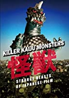 Killer Kaiju Monsters: Strange Beasts of Japanese Film