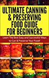 img - for Ultimate Canning & Preserving Food Guide for Beginner: Learn the Best Easy and Successful Ways to Can and Preserve Your Food! (Canning, Preserving, Canning ... Preserving Food, Canning and Preserving) book / textbook / text book