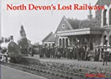 North Devon's Lost Railways (1840331445) by Dale, Peter