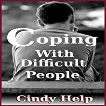 Coping with Difficult People: How to Deal with Difficult People, Book 1 (       UNABRIDGED) by Cindy Help Narrated by JC Anonymous