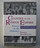 Changes in the Roman Empire: Essays in the Ordinary (0691036012) by MacMullen, Ramsay