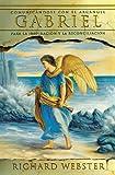 Gabriel: Comunicándose con el arcángel para la inspiración y la reconciliación (Spanish Angels Series) (Spanish Edition)
