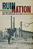 img - for Ruin Nation: Destruction and the American Civil War (UnCivil Wars Ser.) book / textbook / text book