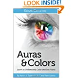 Edgar Cayce on Auras & Colors by Kevin J Todeschi and Carol Ann Liaros