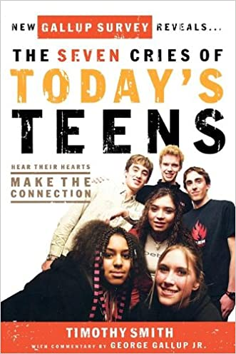 The Seven Cries of Today's Teens: Hearing Their Hearts; Making the Connection written by Timothy Smith
