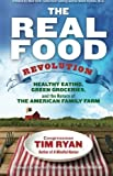img - for The Real Food Revolution: Healthy Eating, Green Groceries, and the Return of the American Family Farm by Tim Ryan Congressman (2015-10-13) book / textbook / text book