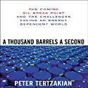 A Thousand Barrels a Second: The Coming Oil Break Point and the Challenges Facing an Energy Dependent World (       UNABRIDGED) by Peter Tertzakian Narrated by Dick Hill