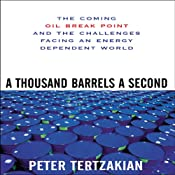 A Thousand Barrels a Second: The Coming Oil Break Point and the Challenges Facing an Energy Dependent World | [Peter Tertzakian]