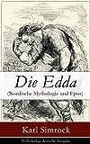 Die Edda (Nordische Mythologie und Epos) - Vollst�ndige deutsche Ausgabe: Die Edda: die �ltere und j�ngere nebst den mythischen Erz�hlungen der Skalda ... Erl�uterungen begleitet von Karl Simrock