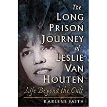 The Long Prison Journey of Leslie van Houten: Life Beyond the Cult Audiobook by Karlene Faith Narrated by Gabra Zackman