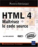 HTML 4 - Matrisez le code source (3me dition)