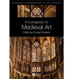 img - for A Companion to Medieval Art: Romanesque and Gothic in Northern Europe (Blackwell Companions to Art History) (Paperback) - Common book / textbook / text book