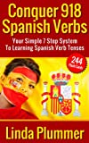 Conquer 918 Spanish Verbs: Your Simple 7 Step System To Learning Spanish Verb Tenses (Learn Spanish)
