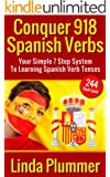 Conquer 918 Spanish Verbs: Your Simple 7 Step System To Learning Spanish Verb Tenses (learn Spanish, Spanish flash cards) (English Edition)
