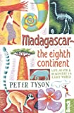 Peter Tyson Madagascar: The Eighth Continent: Life, Death and Discovery in a Lost World (Bradt Travel Guides (Travel Literature))