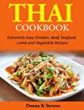 Thai Cookbook:  Extremely Easy Chicken, Beef, Seafood, Lamb and Vegetable Recipes