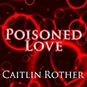 Poisoned Love Audiobook by Caitlin Rother Narrated by Tanya Eby