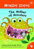 The Mother of Monsters: A Story from South Africa (Monster Stories)