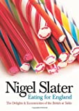 Eating for England: The Delights and Eccentricities of the British at the Table (0007199465) by Nigel Slater