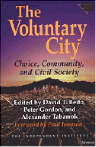 The Voluntary City: Choice, Community, and Civil Society (Economics, Cognition, and Society), David T. Beito, Peter Gordon, Alexander Tabarrok