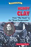img - for Henry Clay: From War Hawk to the Great Compromiser (Historical American Biographies) by Alison Davis Tibbitts (2003-10-01) book / textbook / text book