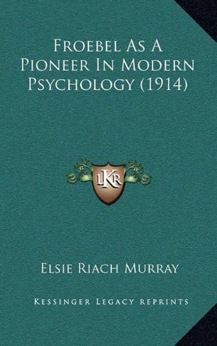 Froebel as a Pioneer in Modern Psychology (1914) Froebel as a Pioneer in Modern Psychology (1914)