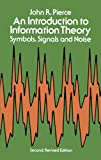 An Introduction to Information Theory: Symbols, Signals and Noise by John R. Pierce