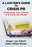 A Lawyers Guide to Crisis PR Protecting Your Clients In & From the Media