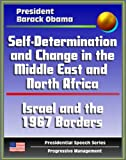 img - for Self-Determination and Change in the Middle East and North Africa: Policy Speech by President Barack Obama, May 2011 - Islam, Israel and the 1967 Borders, Palestine, Libya, Egypt, Tunisia, Iraq, Iran book / textbook / text book