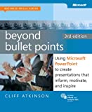 Beyond Bullet Points, 3rd Edition: Using Microsoft PowerPoint to Create Presentations That Inform, Motivate, and Inspire (3rd Edition)