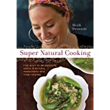 Super Natural Cooking: Five Delicious Ways to Incorporate Whole and Natural Foods into Your Cookingby Heidi Swanson