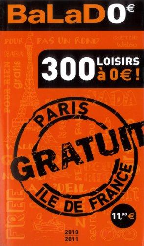 BALAD'0 Guide Ile-de-France 2010-2011 - 300 loisirs gratuits à Paris et en Ile-de-France